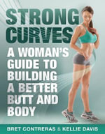 Strong Curves : A Woman's Guide to Building a Better Butt and Body - Kellie Davis