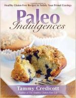 Paleo Indulgences : Healthy Gluten-free Recipes to Satisfy Your Primal Cravings - Tammy Credicott