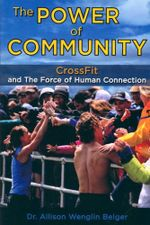 The Power of Community : CrossFit and The Force of Human Connection - Allison Wenglin Belger