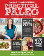 Practical Paleo : A Customized Approach to Health and a Whole-foods Lifestyle - Diane Sanfilippo