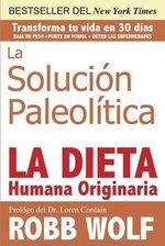 La Solucion Paleolitica : La Dieta Humana Originaria - Robb Wolf