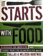 It Starts with Food : Discover the Whole 30 and Change Your Life in Unexpected Ways - Melissa Hartwig