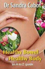 Healthy Bowel Healthy Body : an A to Z Guide - Sandra Cabot