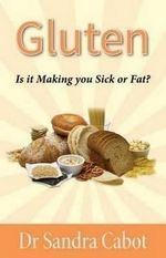 Gluten : is it making you sick or fat? - Sandra Cabot