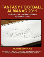 Fantasy Football Almanac 2011 : The Essential Fantasy Football Refererence Guide - Sam Hendricks