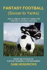 Fantasy Football (Soccer to Yanks) : The Ultimate