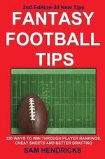 Fantasy Football Tips : 230 Ways to Win Through Player Rankings, Cheat Sheets and Better Drafting - Sam Hendricks