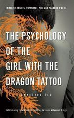 The Psychology of The Girl with the Dragon Tattoo : Understanding Lisbeth Salander and Stieg Larsson's Millennium Trilogy