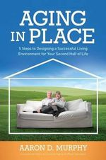Aging in Place - Aaron D Murphy
