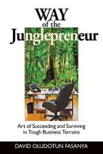 Way of the Junglepreneur : Art of Suceeding and Surviving in Tough Business Terrains - David Oludotun Fasanya