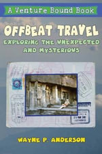Offbeat Travel : Exploring the Unexpected and Mysterious - Wayne P Anderson
