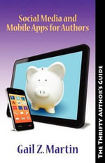 Thrifty Author : Social Media and Moble Apps for Authors - Gail Z Martin