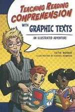 Teaching Reading Comprehension with Graphic Texts : An Illustrated Adventure - Katie Monnin