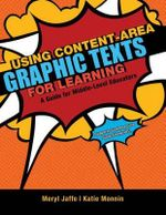 Using Content-Area Graphic Texts for Learning : A Guide for Middle-Level Educators - Meryl Jaffe