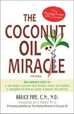 The Coconut Oil Miracle : The Healing Power of Coconut - Bruce Fife