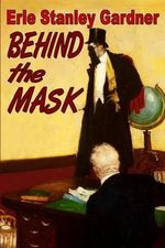 Behind the Mask - Erle Stanley Gardner