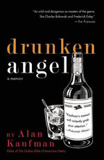 Drunken Angel : A Memoir - Alan Kaufman