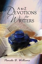 A to Z Devotions for Writers - Pamela D Williams