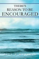 There's Reason to Be Encouraged - Paul E Murrell