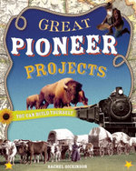 GREAT PIONEER PROJECTS : YOU CAN BUILD YOURSELF - Rachel Dickinson
