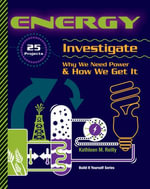 Energy : 25 Projects Investigate Why We Need Power & How We Get It - Kathleen M. Reilly