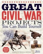 Great Civil War Projects : You Can Build Yourself - Maxine Anderson