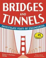 Bridges & Tunnels : Investigate Feats of Engineering with 25 Projects - Donna Latham