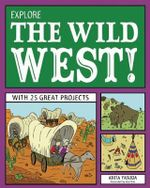 Explore the Wild West! : With 25 Great Projects - Anita Yasuda