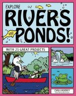 Explore Rivers & Ponds! : With 25 Great Projects - Carla Mooney