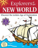 Explorers of the New World : Discover the Golden Age of Exploration - Carla Mooney