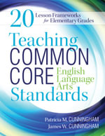 Teaching Common Core English Language Arts Standards : 20 Lesson Frameworks for Elementary Grades - Patricia M. Cunningham