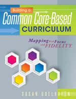 Building a Common Core-Based Curriculum : Mapping With Focus and Fidelity - Susan Udelhofen