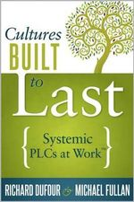 Cultures Built to Last : Systemic Plcs at Work - Richard DuFour