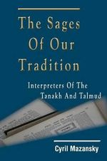 The Sages Of Our Tradition : Interpreters Of The Tanakh And Talmud - Cyril Mazansky