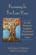 Flourishing In The Later Years : Jewish Pastoral Insights On Senior Residential Care