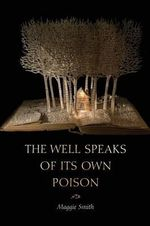 The Well Speaks of Its Own Poison - Maggie Smith