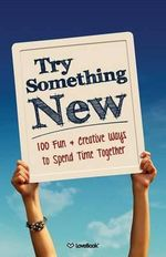 Try Something New : 100 Fun & Creative Ways to Spend Time Together - Lovebook