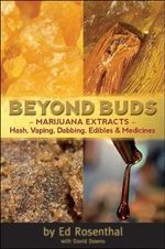 Beyond Buds : Marijuana Extracts- Hash, Vaping, Dabbing, Edibles and Medicines - Ed Rosenthal