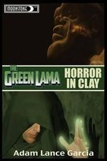 Green Lama : Horror in Clay Novel - Adam Lance Garcia
