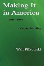 Making It in America - Walt Filkowski