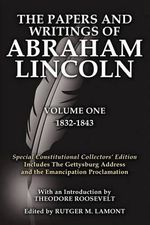 The Papers and Writings Of Abraham Lincoln Volume One : Special Constitutional Collectors Edition Includes The Gettysburg Address - Abraham Lincoln