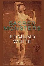 Sacred Monsters - Edmund White
