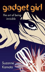Gadget Girl : The Art of Being Invisible - Suzanne Kamata