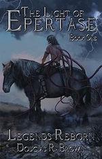 Legends Reborn : Light of Epertase - Douglas R. Brown