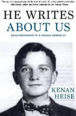 He Writes About Us : An Autobiography of a Chicago Journalist - Kenan Heise