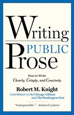 Writing Public Prose : How to Write Clearly, Crisply, and Concisely - Robert M. Knight