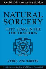 Natural Sorcery : Fifty Years in the Feri Tradition - Cora Anderson