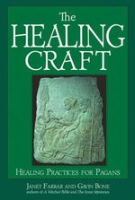 The Healing Craft : Healing Practices for Pagans - Gavin Bone
