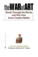The War of Art : Break Through the Blocks and Win Your Inner Creative Battles - Steven Pressfield