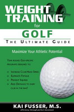 Weight Training for Golf : The Ultimate Guide - Kai Fusser